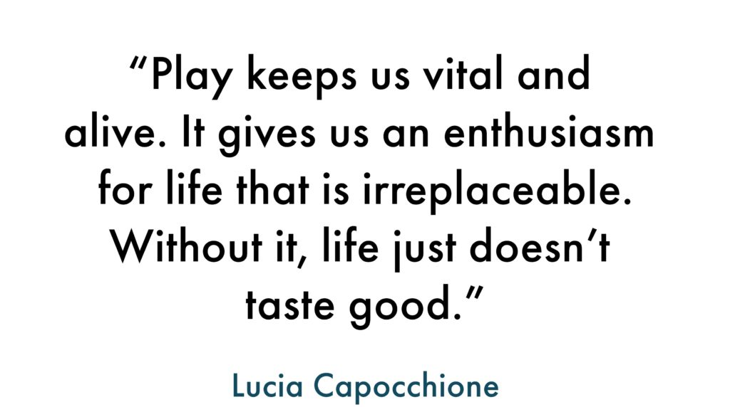 Quote about the importance of playing from Lucia Capocchione